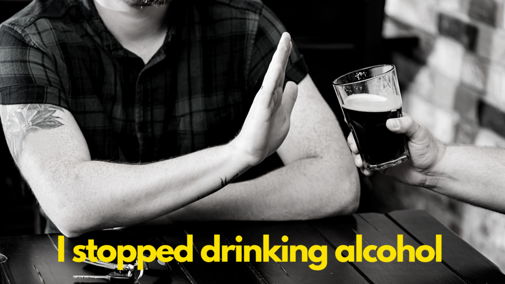 I stopped drinking alcohol