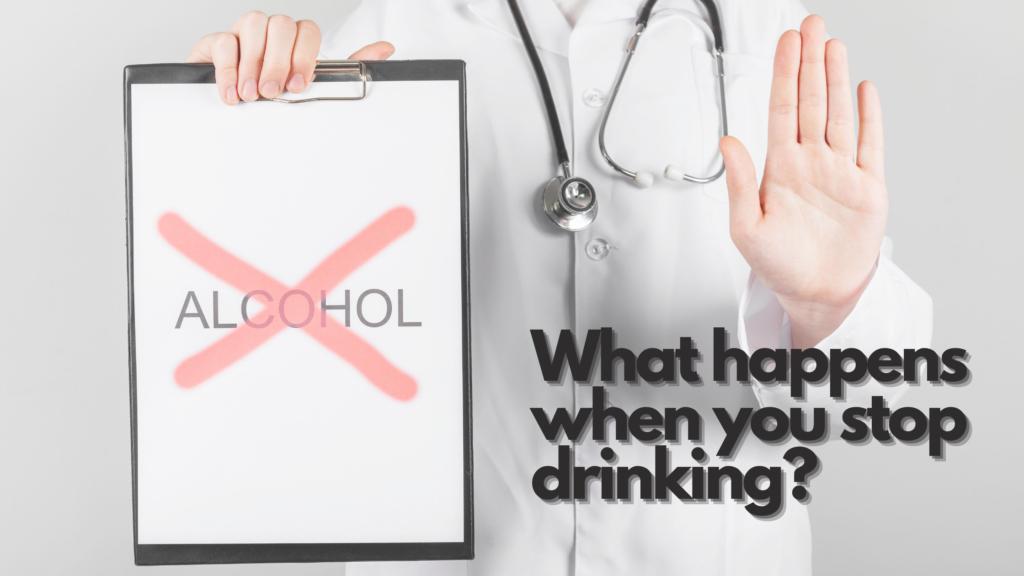 What happens when you stop drinking