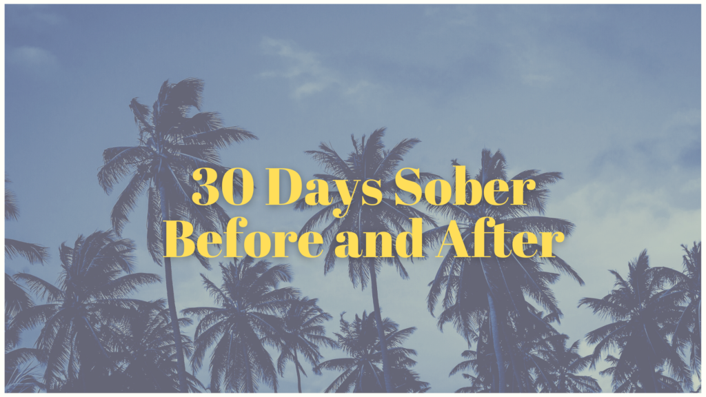 30 Days Sober Before and After